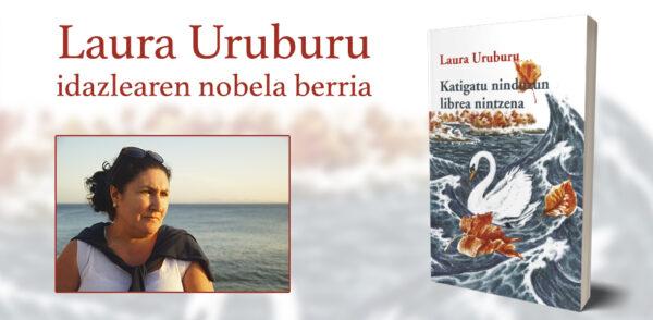 """Laura Uruburu idazleak bigarren elaberria argitaratu dau: """"Katigatu ninduzun librea nintzena"""""""